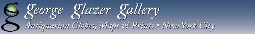George Glazer Gallery, Antiques, Antiquarian Globes, Maps and Prints, New York City