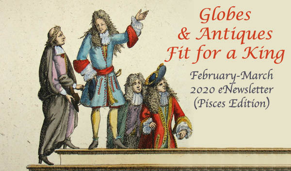 Globes and Antiques Fit for a King - February-March Newsletter