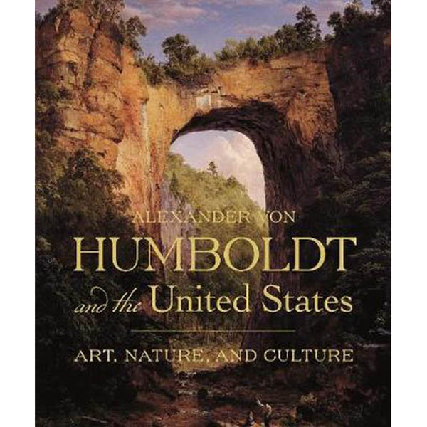 """""""Alexander von Humboldt and the United States: Art, Nature, and Culture,"""" book cover"""